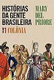 capa de Histórias da Gente Brasileira - Volume 1: Colônia