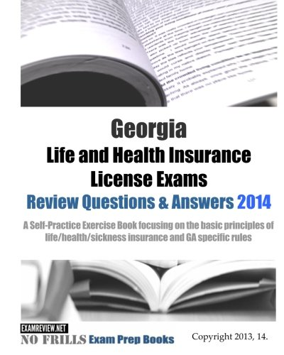 Download Georgia Life and Health Insurance License Exams Review Questions & Answers 2014: Self-Practice Exercises focusing on the basic principles of life/health insurance and GA specific rules Pdf