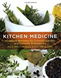 house medicine - Kitchen Medicine: Household Remedies For Common Ailments And Domestic Emergencies