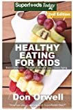 Healthy Eating For Kids: Over 190 Quick & Easy Gluten Free Low Cholesterol Whole Foods Recipes full...