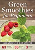 Green Smoothies for Beginners: Essentials to Get Started with a Green Smoothie Diet