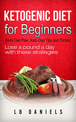 Ketogenic Diet for Beginners: Get started on your weight loss journey! (Rapid Weight Loss Book 1) by L.B. Daniels