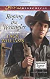 Roping the Wrangler, Lacy Williams, 0373829779