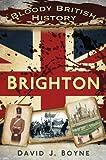Bloody British History Brighton, David J. Boyne, 0752490826