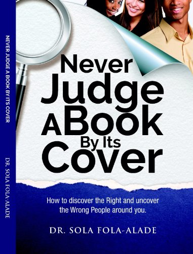 NEVER JUDGE A BOOK BY ITS COVER (How to discover the Right and uncover the Wrong People around you)