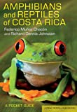Amphibians and Reptiles of Costa Rica, Federico Muñoz Chacón and Richard Dennis Johnston, 0801478693