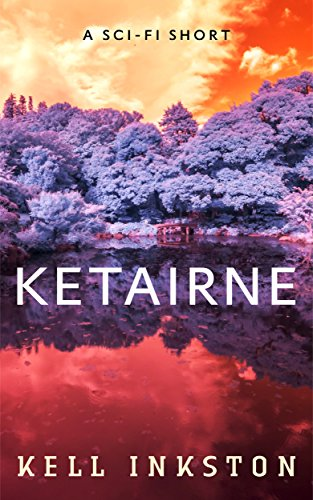 Ketairne - A Science Fiction Thriller Short by [Inkston, Kell]
