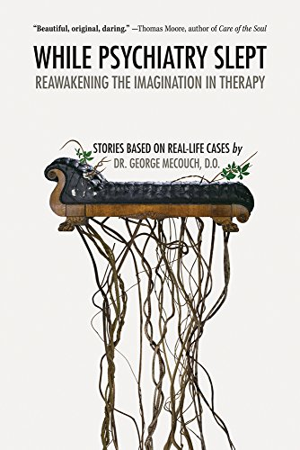 While Psychiatry Slept: Reawakening the Imagination in Therapy