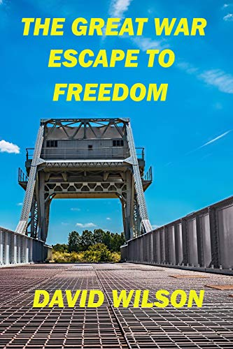 Book: THE GREAT WAR - ESCAPE TO FREEDOM by David Wilson