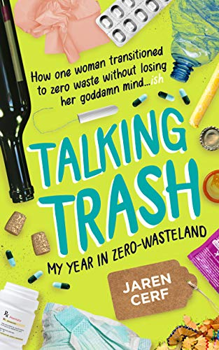 Talking Trash: My Year In Zero-Wasteland by [Cerf, Jaren]