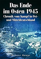 Das Ende im Osten 1945: Chronik vom Kampf in Ost- und Mitteldeutschland