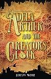 Adela Arthur and the Creator's Clock, Judyann McCole, 1490322345