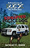 img - for The Adventures of Rex the Police Dog: The Kidnapped Police Dog (Volume 1) book / textbook / text book