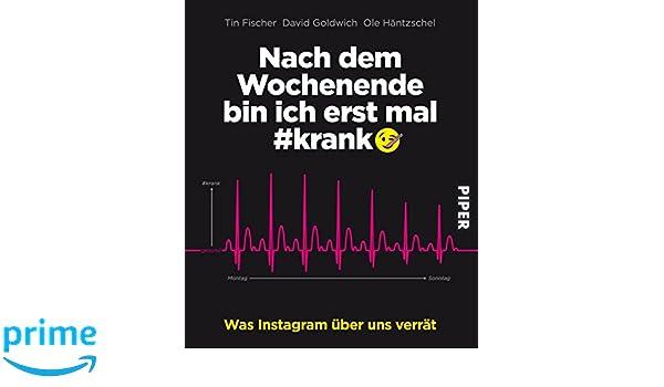 Nach dem Wochenende bin ich erst mal #krank: Was Instagram über uns verrät: Amazon.es: Tin Fischer, Ole Häntzschel, David Goldwich: Libros en idiomas ...
