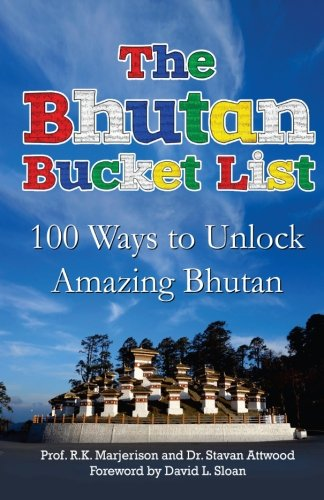 The Bhutan Bucket List: 100 Ways to Unlock Amazing Bhutan (The Bucket List Series)