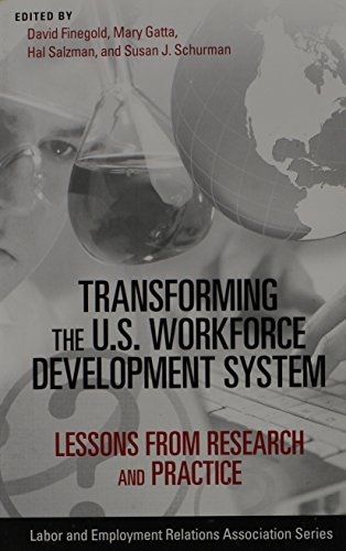 Transforming the U.S. Workforce Development System: Lessons from Research and Practice (LERA Research Volumes)