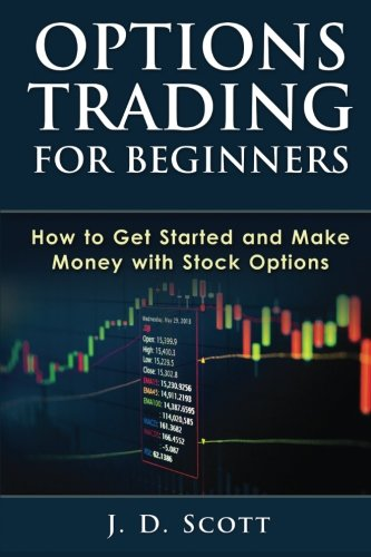 Options Trading for Beginners: How to Get Started and Make Money with Stock Options (Books On Stock Option Trading)