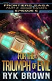 """Ep.#6 - """"For the Triumph of Evil"""" (The Frontiers Saga - Part 2: Rogue Castes) (Volume 6)"""