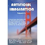 img - for Artificial Imagination: A Glimpse Into the Hi-Tech Worlds of California and Seattle- Full Color Interior (Hard Cover) book / textbook / text book
