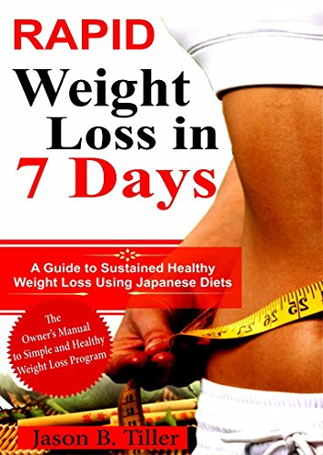 Rapid Weight Loss in 7 Days: A GUIDE TO SUSTAINED HEALTHY WEIGHT LOSS USING JAPANESE DIETS (Tiller Rapid)
