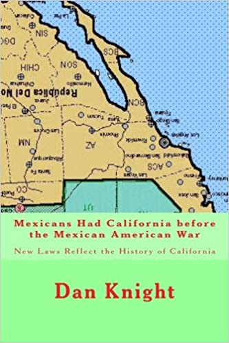 Book Mexicans Had California before the Mexican American War: New Laws Reflect the History of California (California and Immigration) (Volume 1)