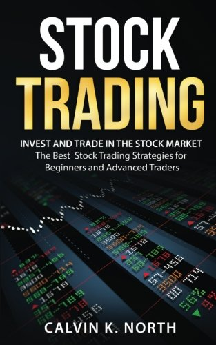 Stock Trading: Invest and Trade in the Stock Market – The Best Stock Trading Strategies for Beginners and Advanced Traders
