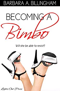 Becoming a Bimbo: A bimbofication story - Kindle edition