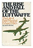 The Rise and Fall of the Luftwaffe, David John Cawdell Irving, 0316432385