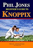 Phil Jones - Beginner s Guide To Knoppix: The Linux That Runs From Cd
