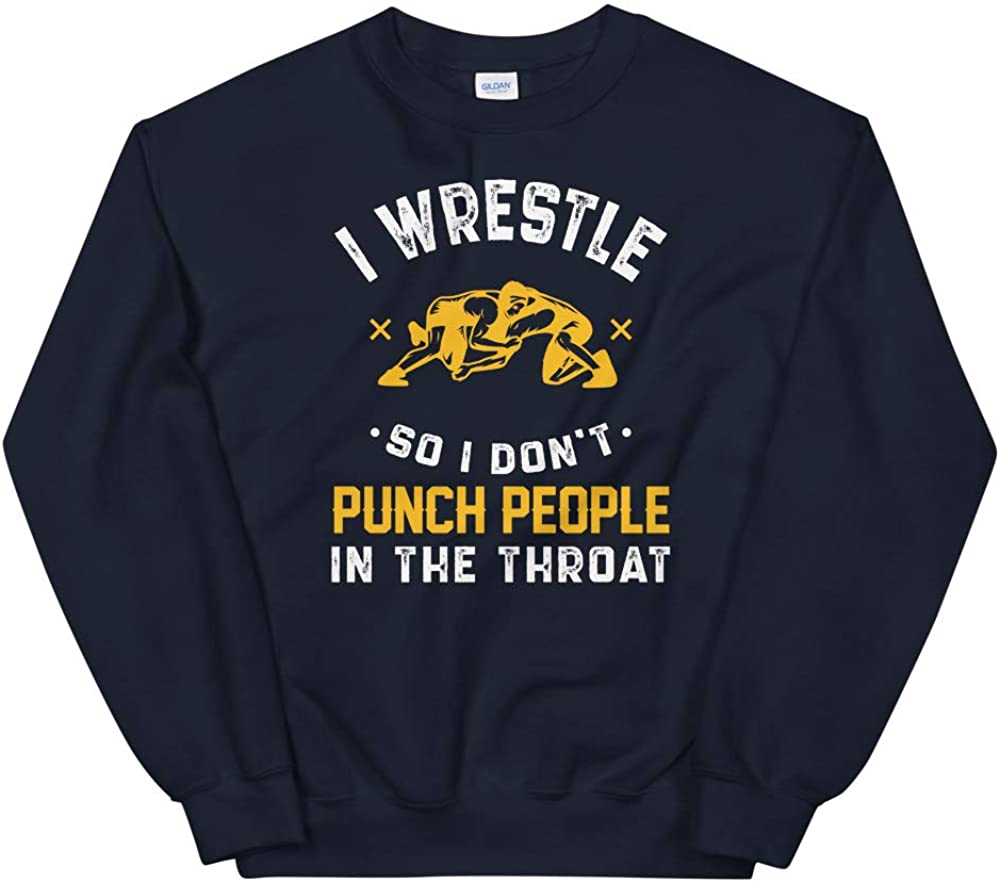 I Wrestle So I Dont Punch People in The Throat Unisex Sweatshirt