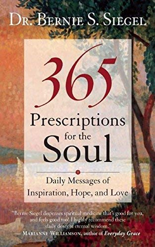 (365 Prescriptions for the Soul: Daily Messages of Inspiration, Hope, and Love) By Bernie S. Siegel (Author) Paperback on (Mar , 2009)