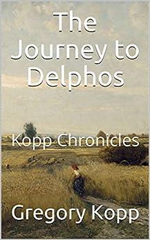 The Journey to Delphos: Kopp Chronicles by [Kopp, Gregory]