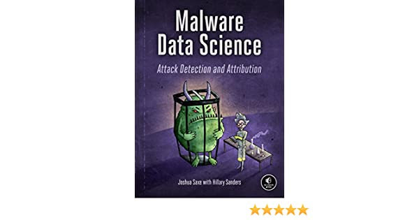 Malware Data Science: Attack Detection and Attribution (English Edition) eBook: Joshua Saxe, Hillary Sanders: Amazon.es: Tienda Kindle