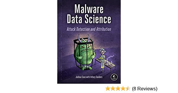 Amazon.com: Malware Data Science: Attack Detection and Attribution eBook: Joshua Saxe, Hillary Sanders: Kindle Store