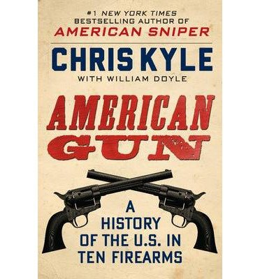 [ American Gun: A History of the U.S. in Ten Firearms By Kyle, Chris ( Author ) Hardcover 2013 ]