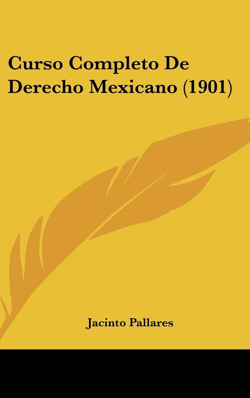 Read Online Curso Completo De Derecho Mexicano (1901) (Spanish Edition) ebook