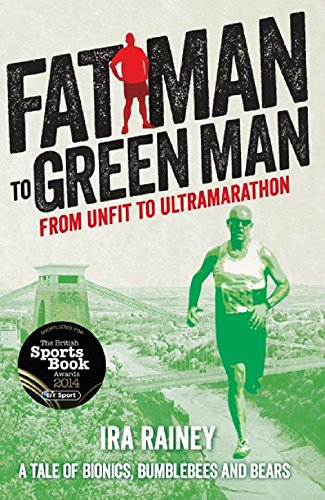 Amazon fat man to green man from unfit to ultramarathon fat man to green man from unfit to ultramarathon by rainey ira fandeluxe PDF