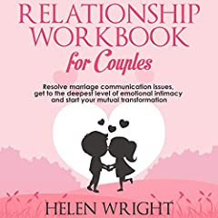 Relationship Workbook for Couples: Resolve Marriage Communication Issues, Get to the Deepest Level of Emotional Intimacy and Start Your Mutual Transformation