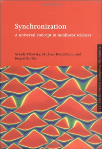 Synchronization: Universal Concept: A Universal Concept in Nonlinear Sciences (Cambridge Nonlinear Science Series)