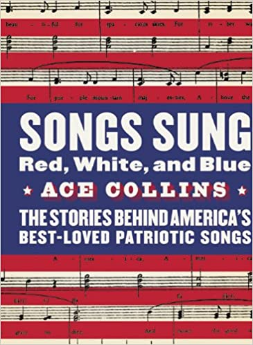 songs sung red white and blue the stories behind bestloved patriotic songs ace collins amazoncom books - Patriotic Songs