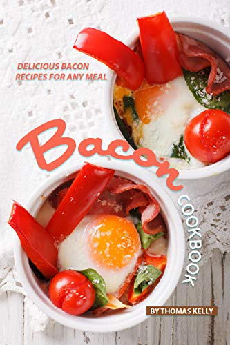 (Bacon Cookbook: Delicious Bacon Recipes for Any Meal)