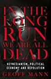 img - for In the Long Run We Are All Dead: Keynesianism, Political Economy, and Revolution book / textbook / text book