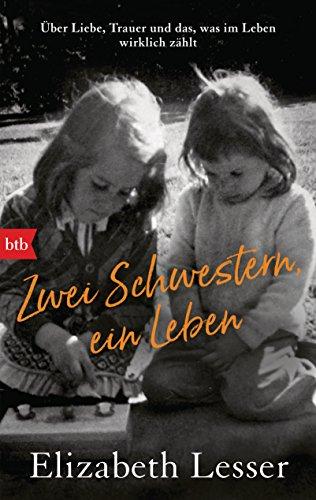Zwei Schwestern, ein Leben: Über Liebe, Trauer und das, was im Leben wirklich zählt (German Edition)