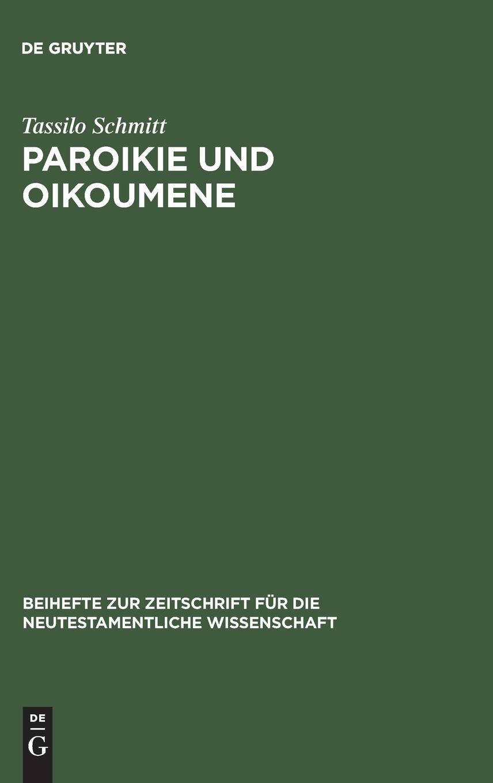 Paroikie und Oikoumene (Beihefte Zur Zeitschrift Fur Die Neutestamentliche Wissenschaft) pdf