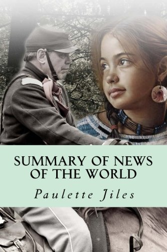 Summary Of News Of The World  By Paulette Jiles   Includes Analysis