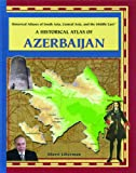 historical atlas central asia - A Historical Atlas of Azerbaijan (Historical Atlases of South Asia, Central Asia, and The Middle East)