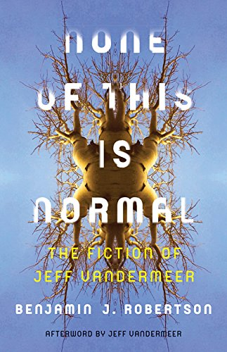 None of This Is Normal: The Fiction of Jeff VanderMeer pdf epub download ebook