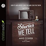 img - for The Stories We Tell: How TV and Movies Long for and Echo the Truth book / textbook / text book
