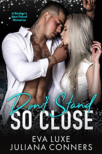 Don't Stand So Close: A Brother's Best Friend Romance