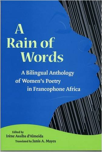 A Rain of Words: A Bilingual Anthology of Women's Poetry in Francophone Africa (CARAF Books: Caribbean and African Literature translated from the French) by D Almeida Irene Assiba Mayes Janis A